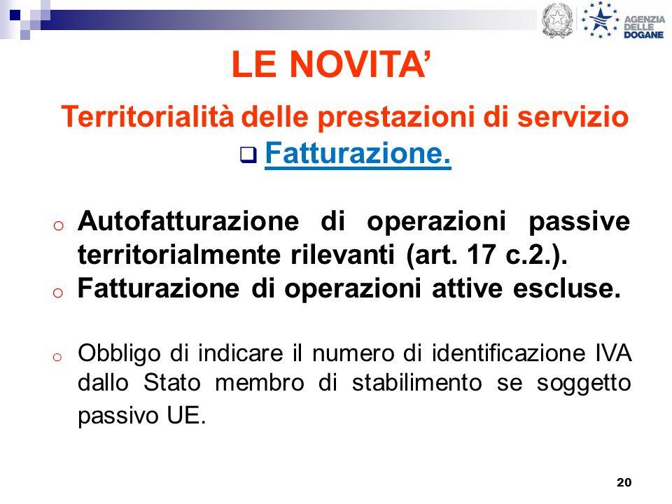 20 LE NOVITA Territorialità delle prestazioni di servizio Fatturazione. o Autofatturazione di operazioni passive territorialmente rilevanti (art. 17 c