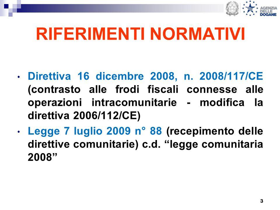 3 RIFERIMENTI NORMATIVI Direttiva 16 dicembre 2008, n. 2008/117/CE (contrasto alle frodi fiscali connesse alle operazioni intracomunitarie - modifica