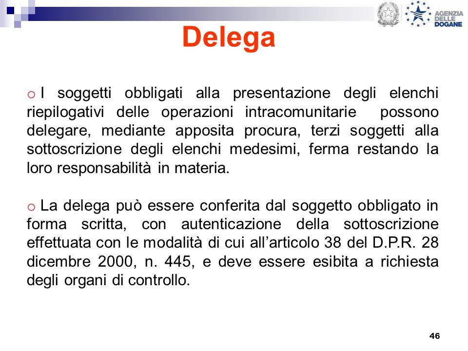 46 Delega o I soggetti obbligati alla presentazione degli elenchi riepilogativi delle operazioni intracomunitarie possono delegare, mediante apposita