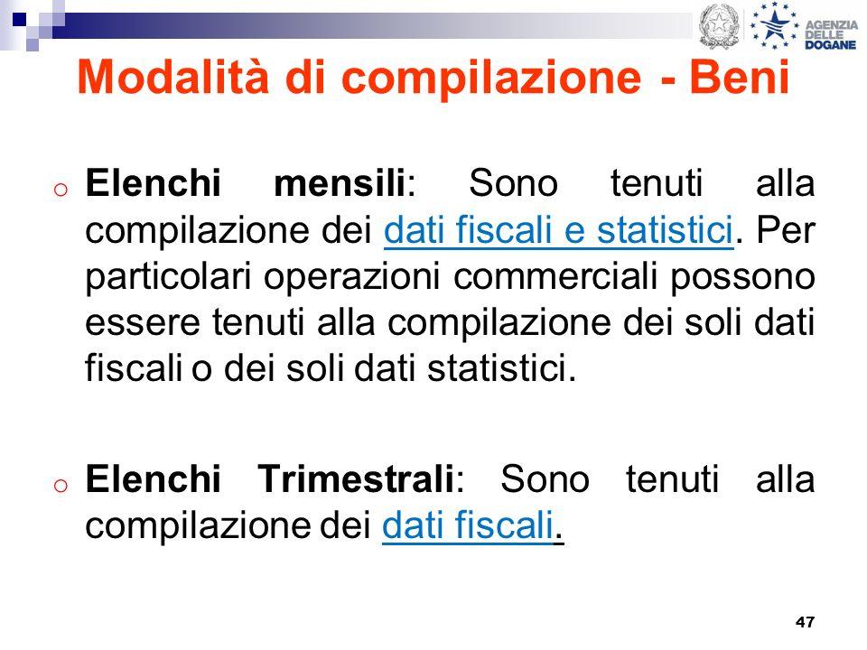 47 Modalità di compilazione - Beni o Elenchi mensili: Sono tenuti alla compilazione dei dati fiscali e statistici. Per particolari operazioni commerci