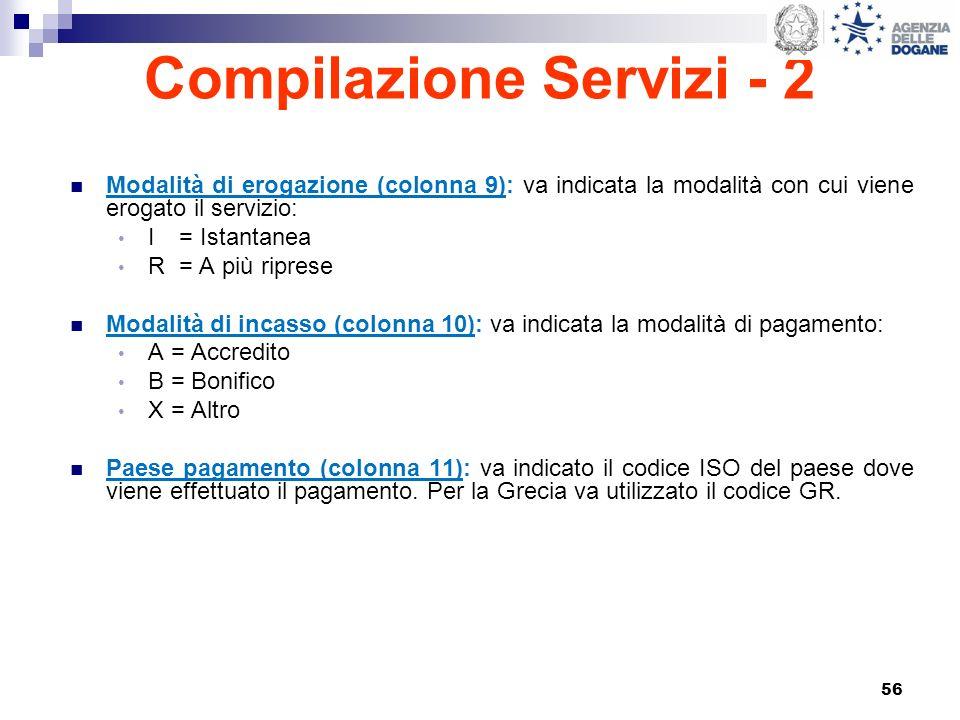 56 Compilazione Servizi - 2 Modalità di erogazione (colonna 9): va indicata la modalità con cui viene erogato il servizio: I = Istantanea R = A più ri