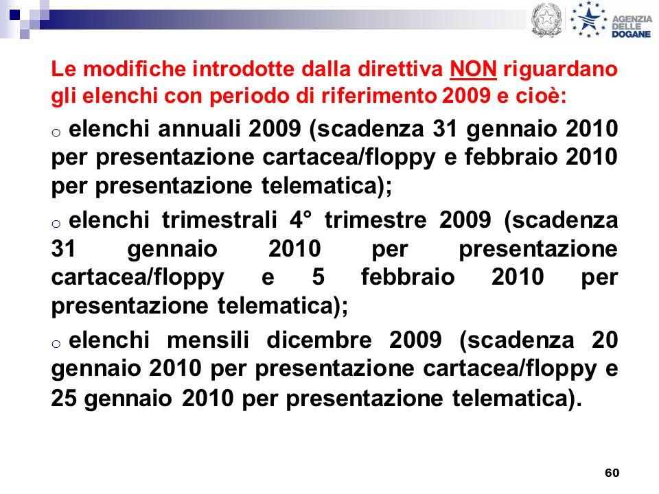 60 Le modifiche introdotte dalla direttiva NON riguardano gli elenchi con periodo di riferimento 2009 e cioè: o elenchi annuali 2009 (scadenza 31 genn