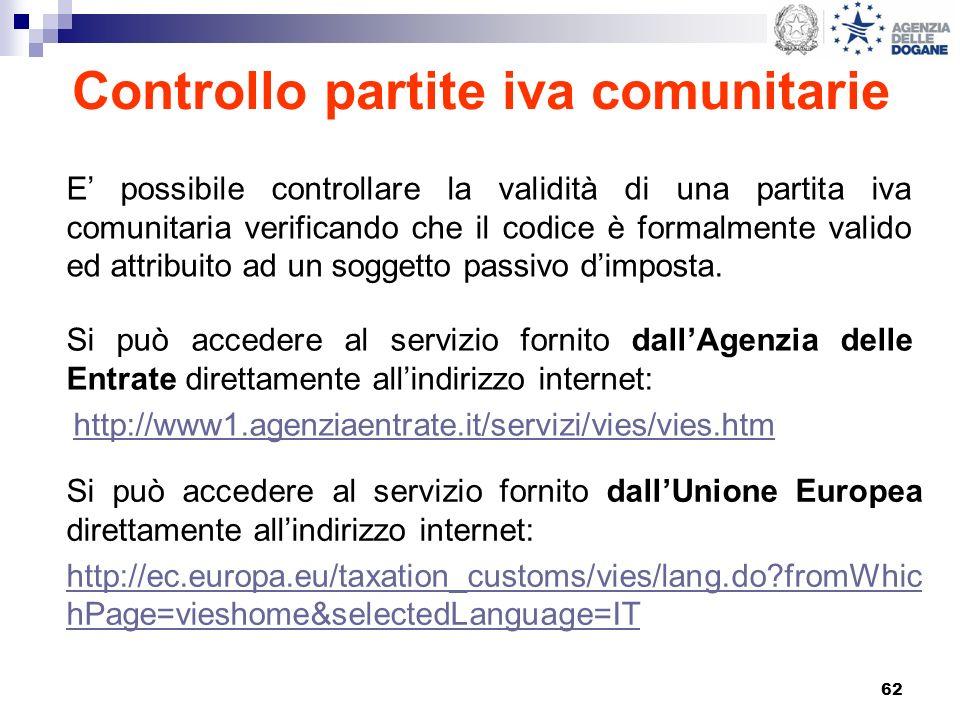 62 Controllo partite iva comunitarie Si può accedere al servizio fornito dallAgenzia delle Entrate direttamente allindirizzo internet: http://www1.age