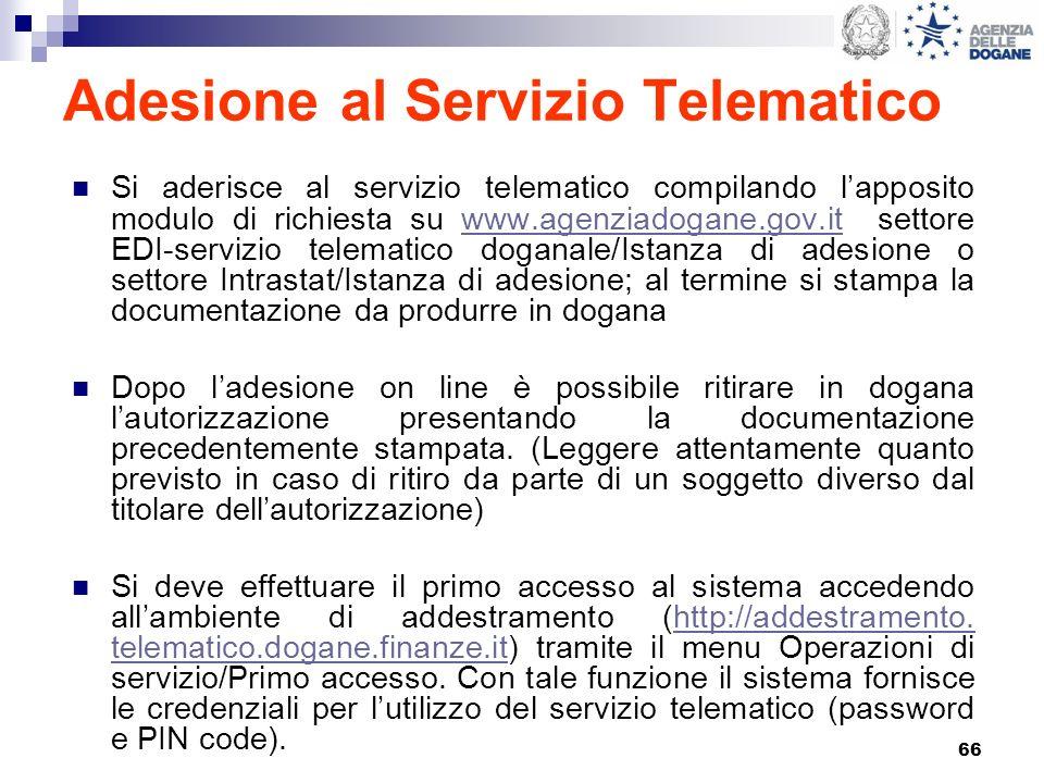 66 Adesione al Servizio Telematico Si aderisce al servizio telematico compilando lapposito modulo di richiesta su www.agenziadogane.gov.it settore EDI