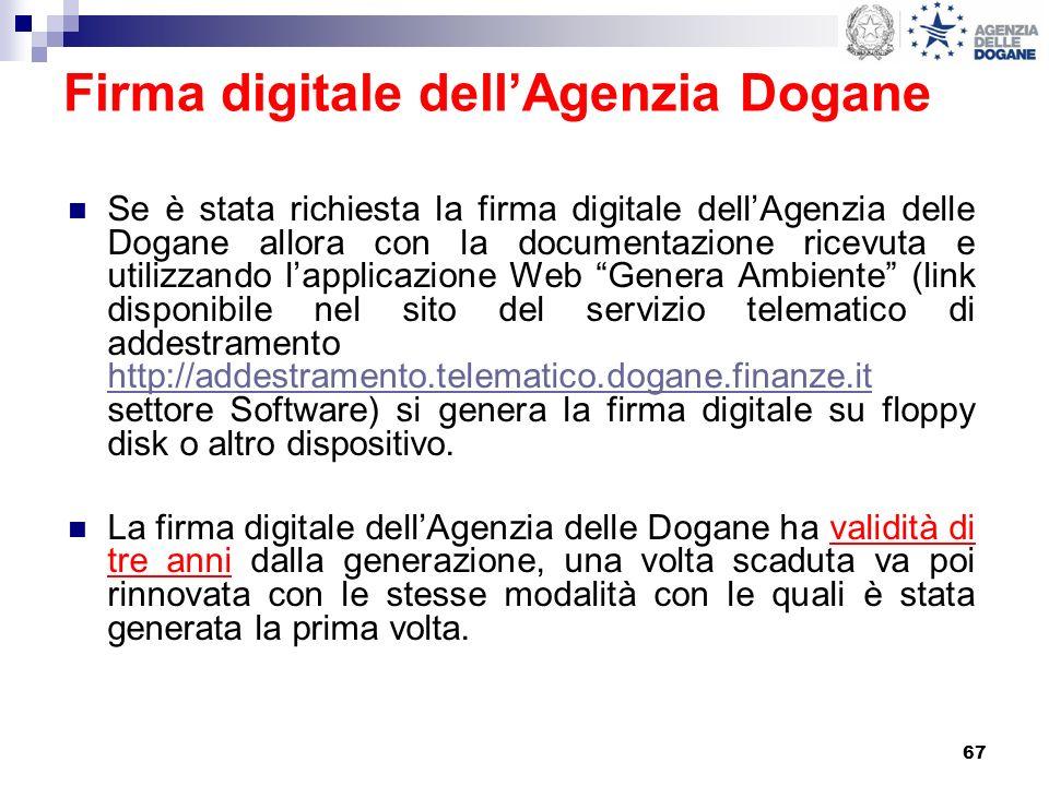 67 Firma digitale dellAgenzia Dogane Se è stata richiesta la firma digitale dellAgenzia delle Dogane allora con la documentazione ricevuta e utilizzan