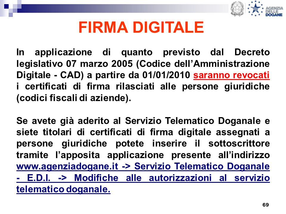 69 FIRMA DIGITALE In applicazione di quanto previsto dal Decreto legislativo 07 marzo 2005 (Codice dellAmministrazione Digitale - CAD) a partire da 01