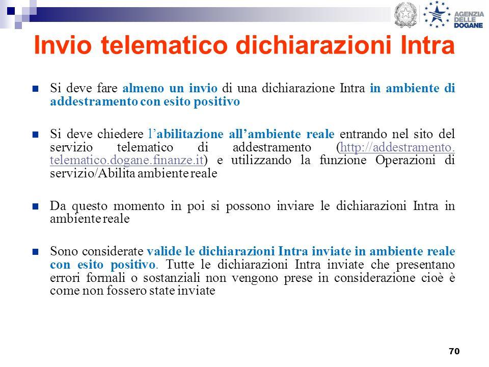 70 Invio telematico dichiarazioni Intra Si deve fare almeno un invio di una dichiarazione Intra in ambiente di addestramento con esito positivo Si dev