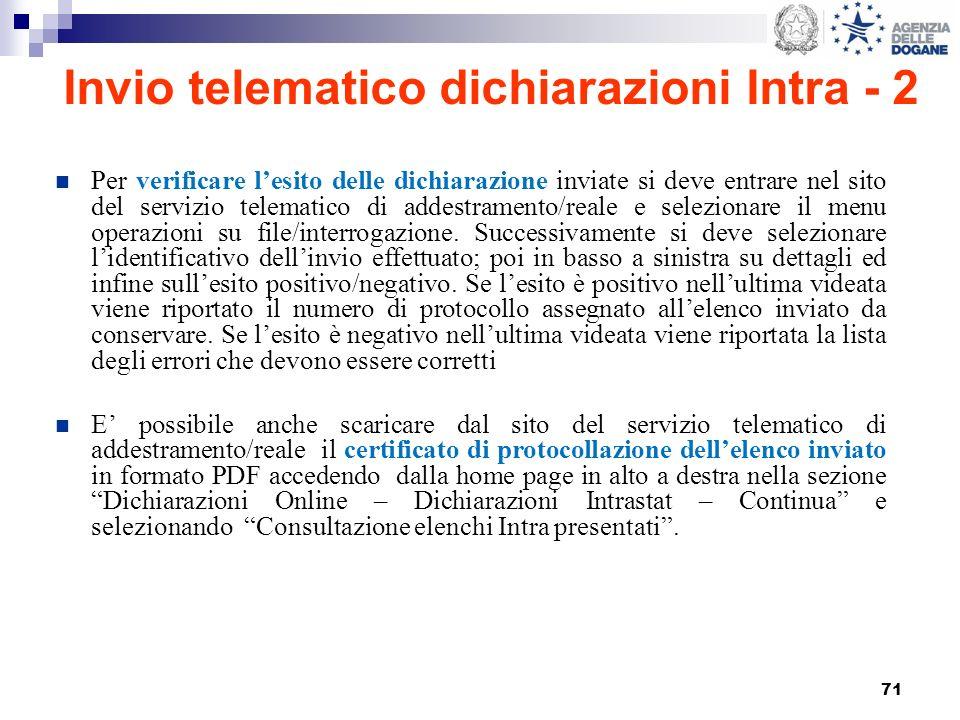 71 Invio telematico dichiarazioni Intra - 2 Per verificare lesito delle dichiarazione inviate si deve entrare nel sito del servizio telematico di adde