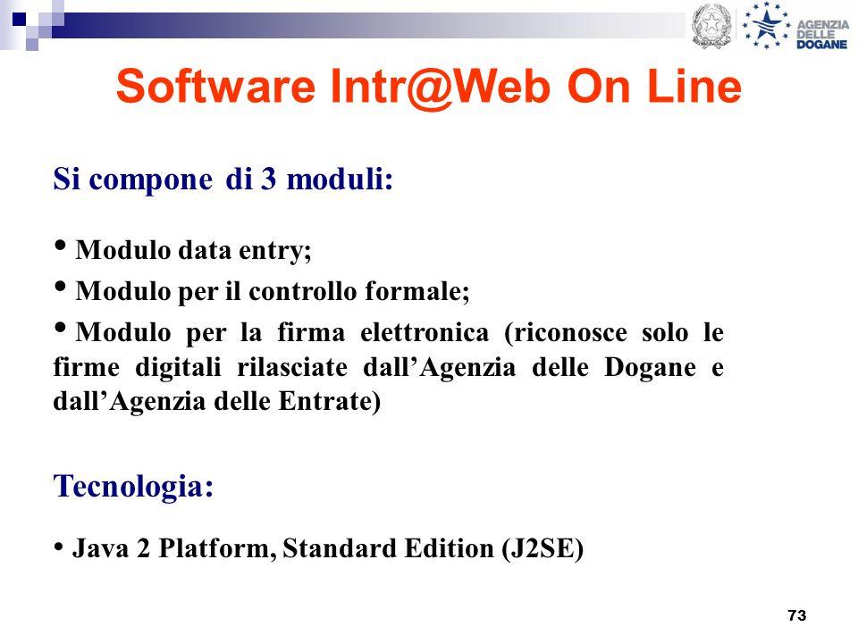 73 Software Intr@Web On Line Si compone di 3 moduli: Modulo data entry; Modulo per il controllo formale; Modulo per la firma elettronica (riconosce so