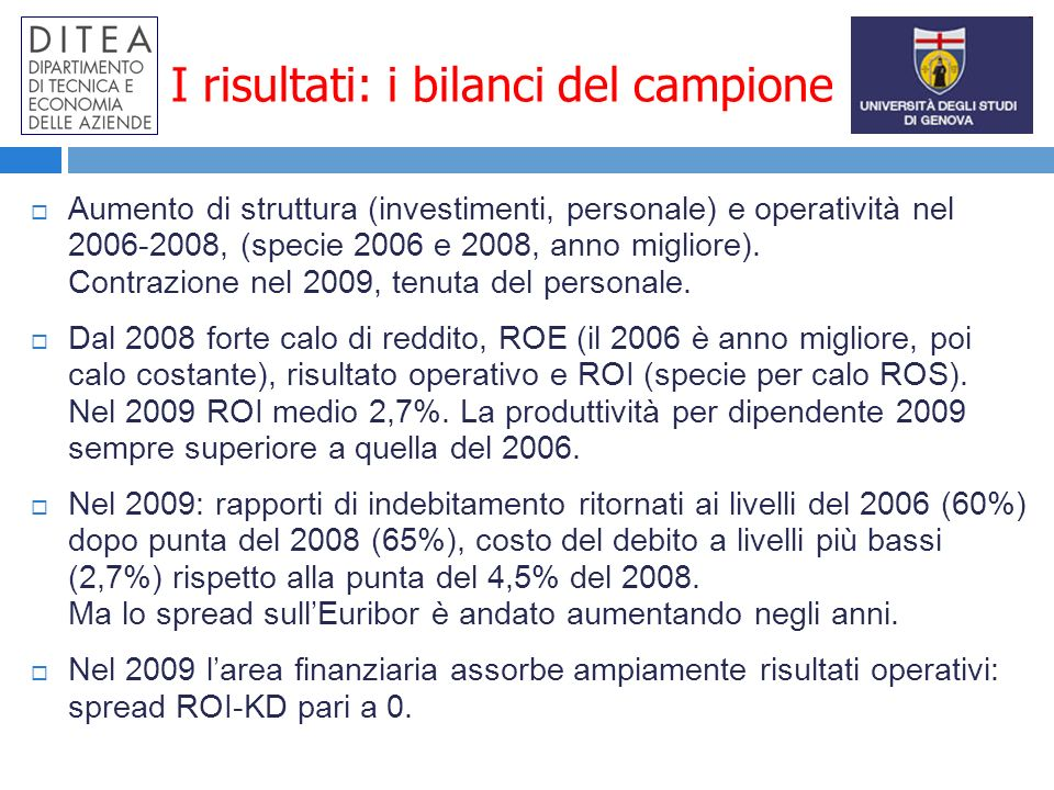 I risultati: i bilanci del campione Aumento di struttura (investimenti, personale) e operatività nel 2006-2008, (specie 2006 e 2008, anno migliore).