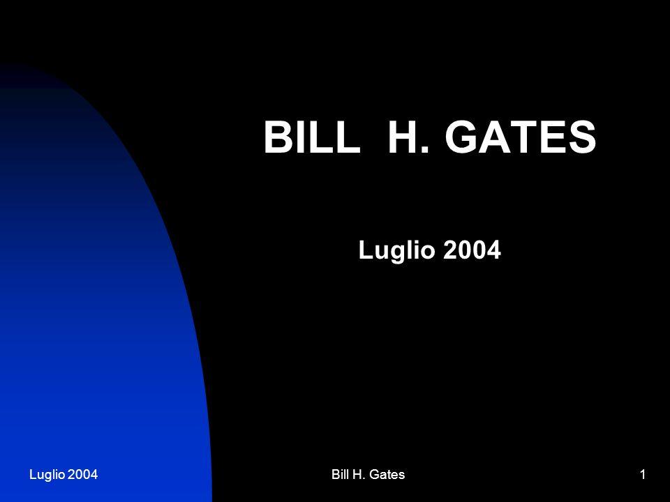 Luglio 2004Bill H. Gates1 BILL H. GATES Luglio 2004