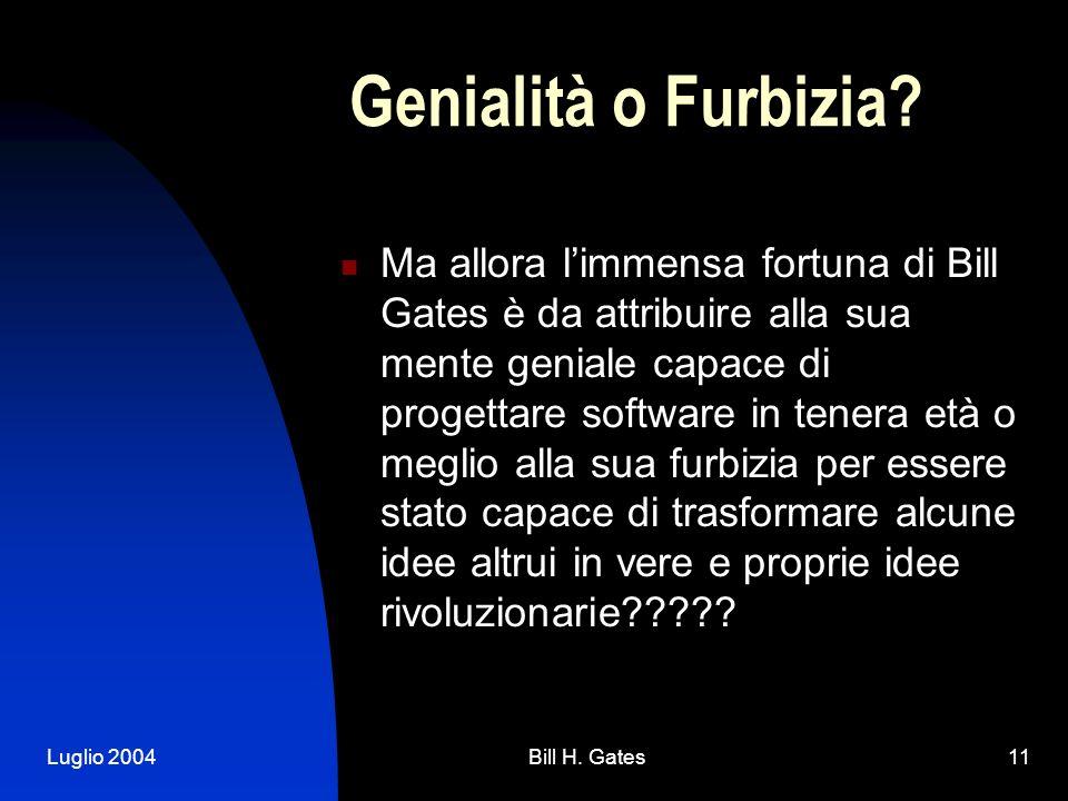 Luglio 2004Bill H. Gates11 Genialità o Furbizia.