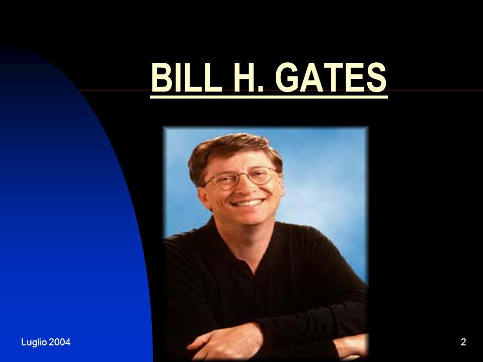Luglio 2004Bill H.Gates3 CHI E ?. Nato a Seattle il 28.