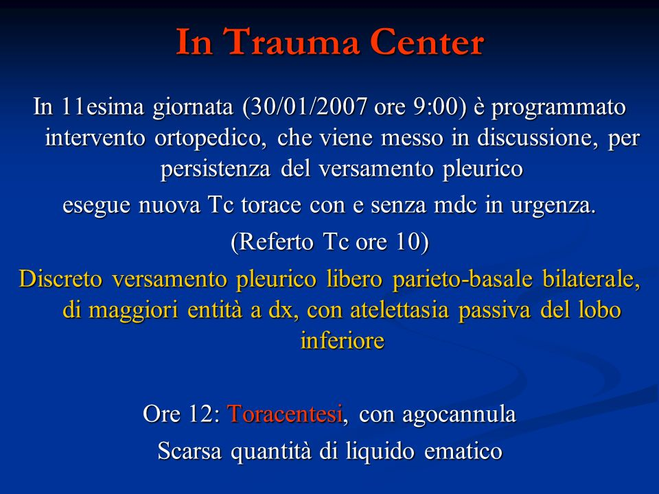 In Trauma Center In 11esima giornata (30/01/2007 ore 9:00) è programmato intervento ortopedico, che viene messo in discussione, per persistenza del ve