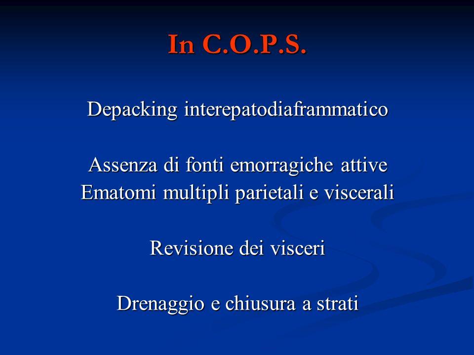 In C.O.P.S. Depacking interepatodiaframmatico Assenza di fonti emorragiche attive Ematomi multipli parietali e viscerali Revisione dei visceri Drenagg