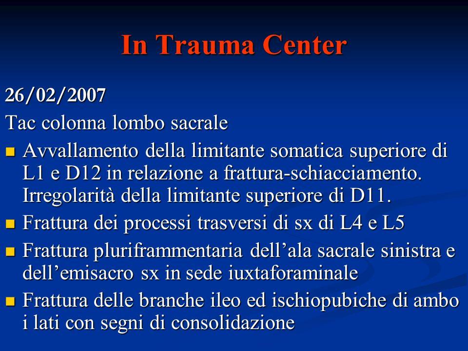 In Trauma Center 26/02/2007 Tac colonna lombo sacrale Avvallamento della limitante somatica superiore di L1 e D12 in relazione a frattura-schiacciamen