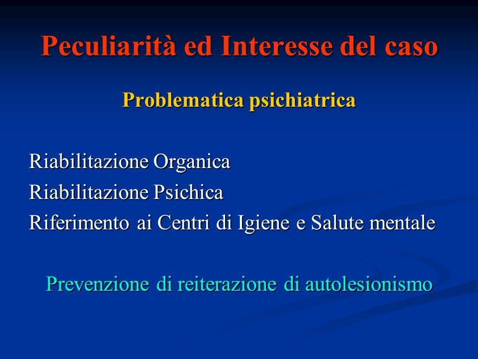 Peculiarità ed Interesse del caso Problematica psichiatrica Riabilitazione Organica Riabilitazione Psichica Riferimento ai Centri di Igiene e Salute m