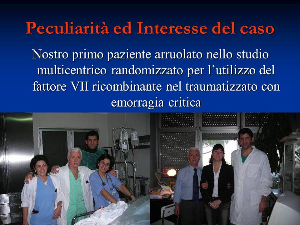 Peculiarità ed Interesse del caso Nostro primo paziente arruolato nello studio multicentrico randomizzato per lutilizzo del fattore VII ricombinante n