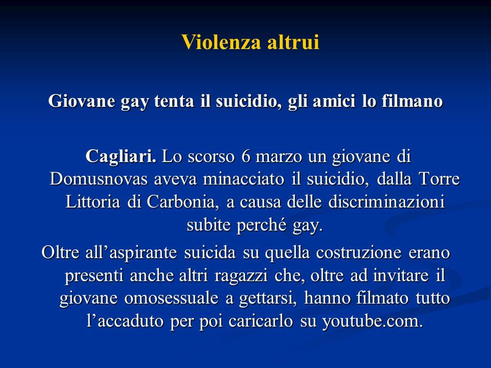 Giovane gay tenta il suicidio, gli amici lo filmano Cagliari. Lo scorso 6 marzo un giovane di Domusnovas aveva minacciato il suicidio, dalla Torre Lit