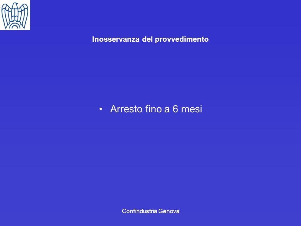Confindustria Genova Inosservanza del provvedimento Arresto fino a 6 mesi