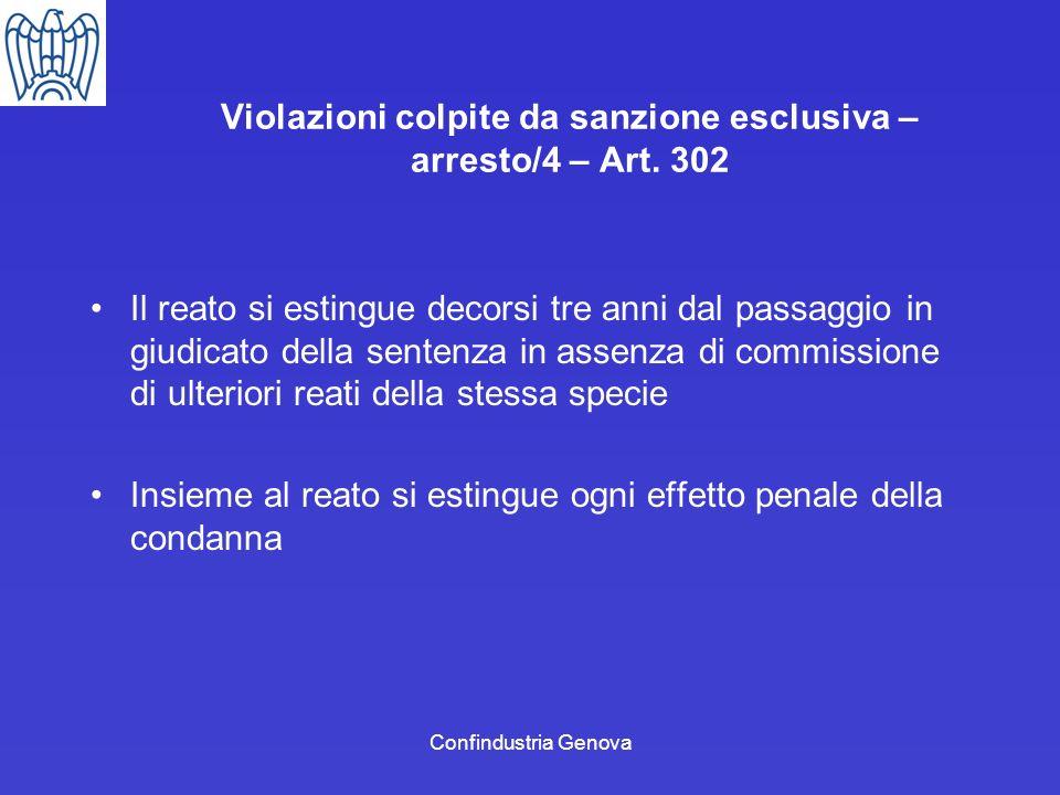Confindustria Genova Violazioni colpite da sanzione esclusiva – arresto/4 – Art. 302 Il reato si estingue decorsi tre anni dal passaggio in giudicato