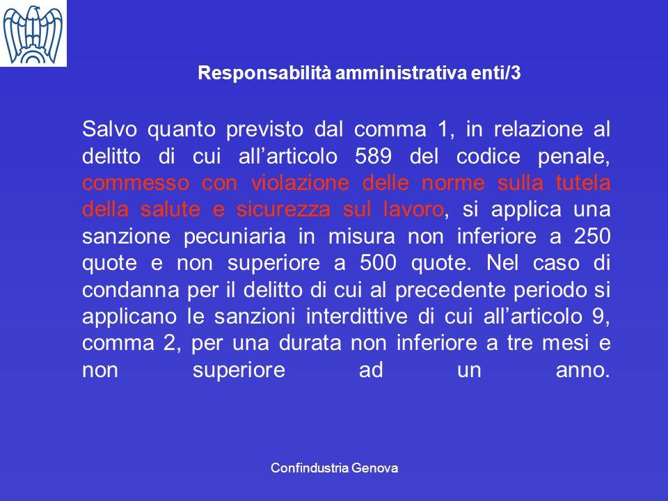Confindustria Genova Responsabilità amministrativa enti/3 Salvo quanto previsto dal comma 1, in relazione al delitto di cui allarticolo 589 del codice