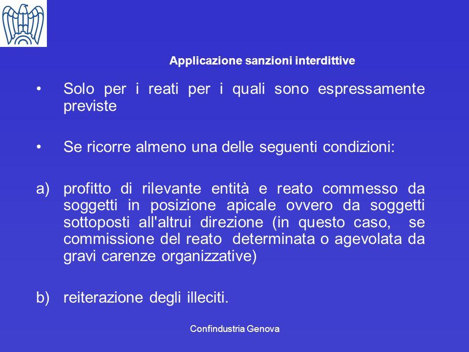 Confindustria Genova Applicazione sanzioni interdittive Solo per i reati per i quali sono espressamente previste Se ricorre almeno una delle seguenti