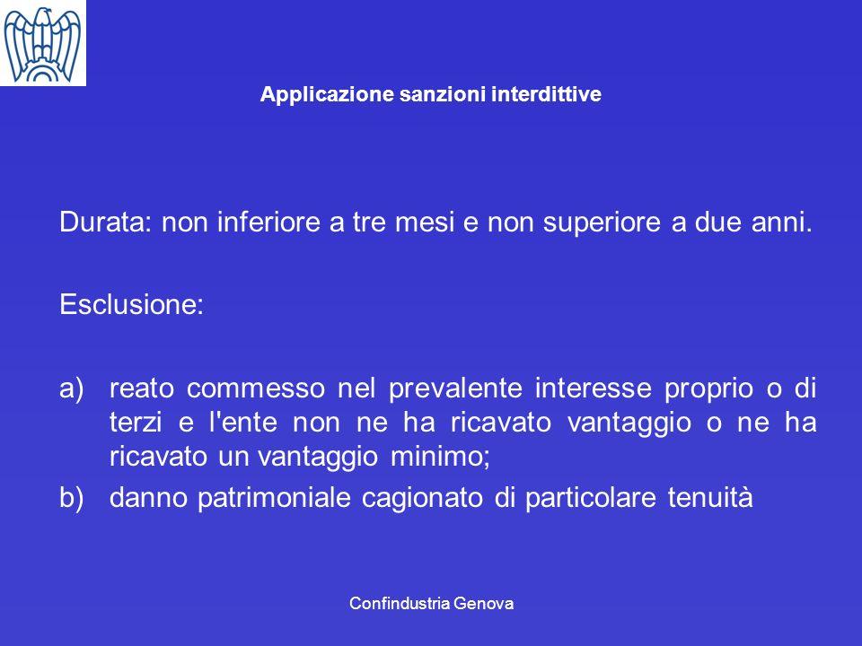 Confindustria Genova Applicazione sanzioni interdittive Durata: non inferiore a tre mesi e non superiore a due anni. Esclusione: a)reato commesso nel