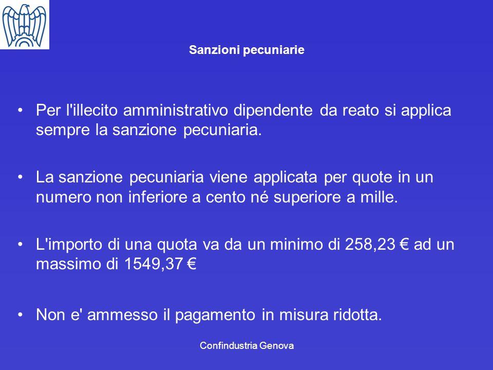 Confindustria Genova Sanzioni pecuniarie Per l'illecito amministrativo dipendente da reato si applica sempre la sanzione pecuniaria. La sanzione pecun