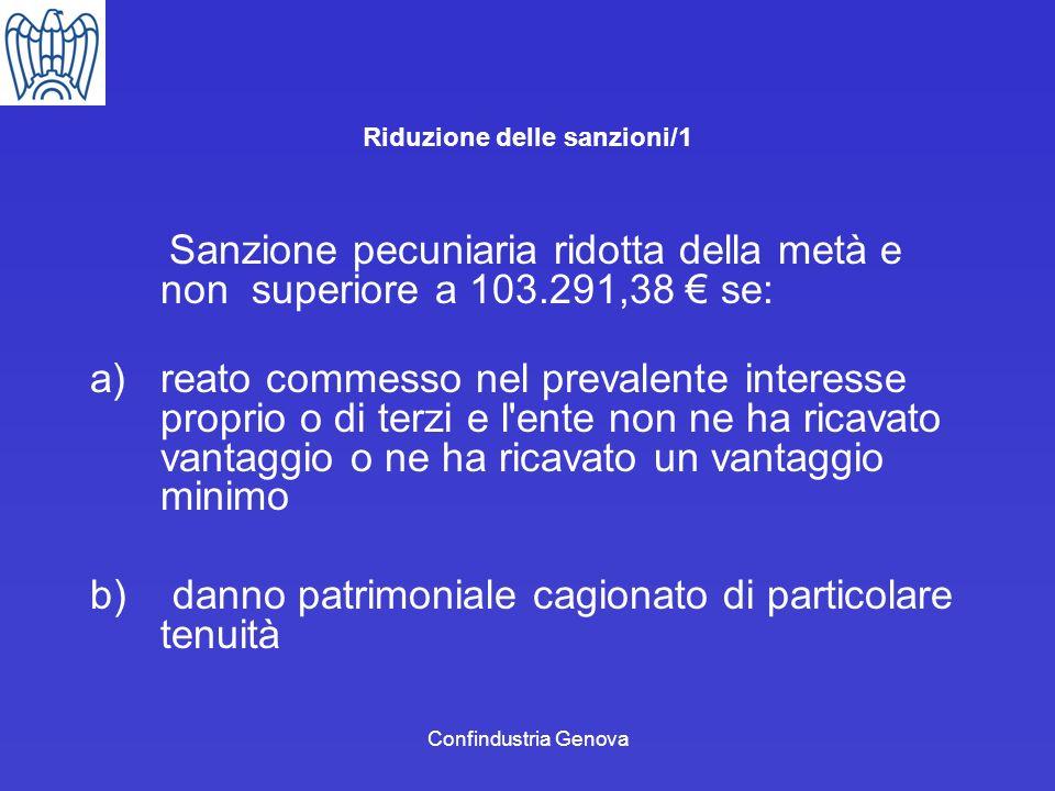 Confindustria Genova Riduzione delle sanzioni/1 Sanzione pecuniaria ridotta della metà e non superiore a 103.291,38 se: a)reato commesso nel prevalent