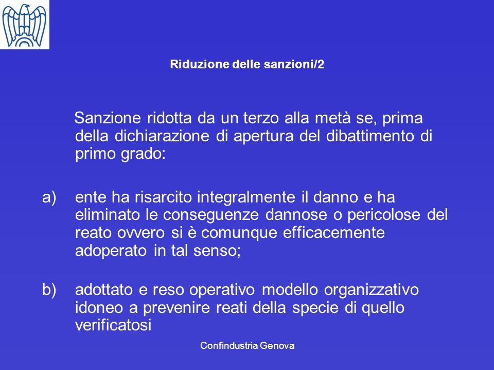 Confindustria Genova Riduzione delle sanzioni/2 Sanzione ridotta da un terzo alla metà se, prima della dichiarazione di apertura del dibattimento di p
