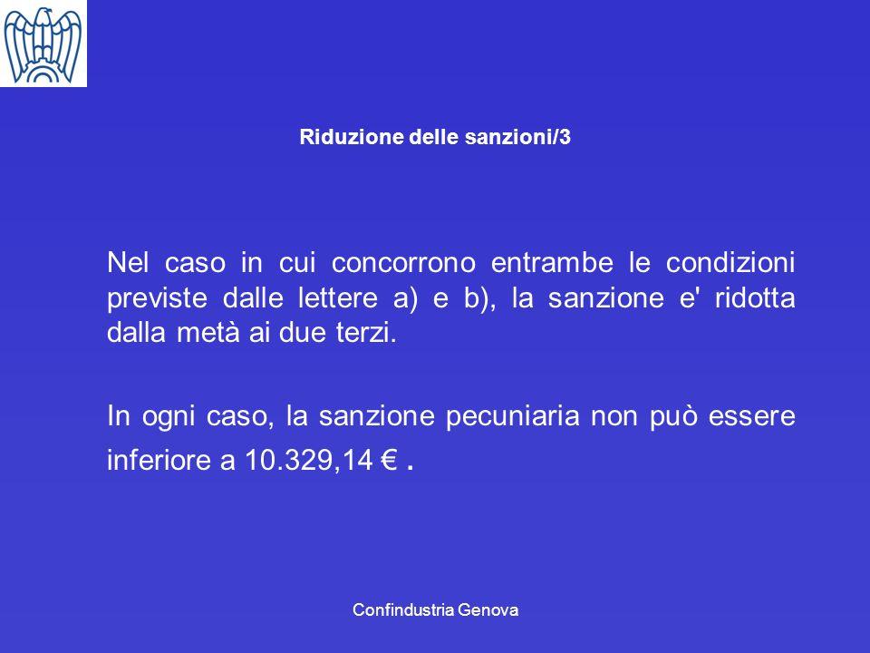 Confindustria Genova Riduzione delle sanzioni/3 Nel caso in cui concorrono entrambe le condizioni previste dalle lettere a) e b), la sanzione e' ridot