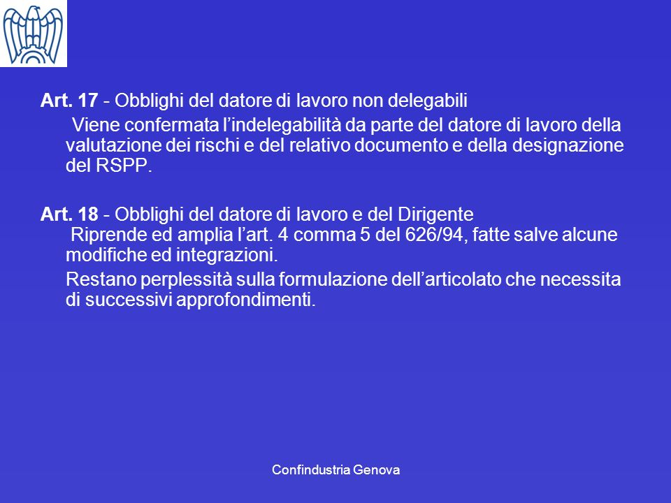Confindustria Genova Art. 17 - Obblighi del datore di lavoro non delegabili Viene confermata lindelegabilità da parte del datore di lavoro della valut