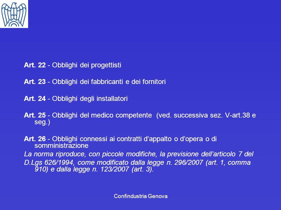 Confindustria Genova Art. 22 - Obblighi dei progettisti Art. 23 - Obblighi dei fabbricanti e dei fornitori Art. 24 - Obblighi degli installatori Art.