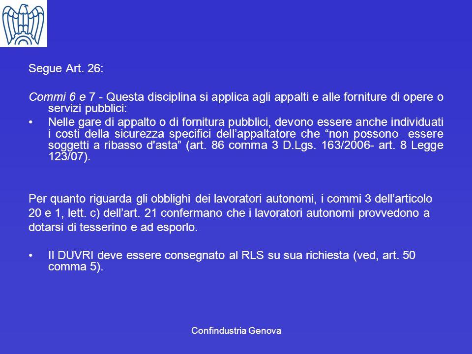 Confindustria Genova Segue Art. 26: Commi 6 e 7 - Questa disciplina si applica agli appalti e alle forniture di opere o servizi pubblici: Nelle gare d