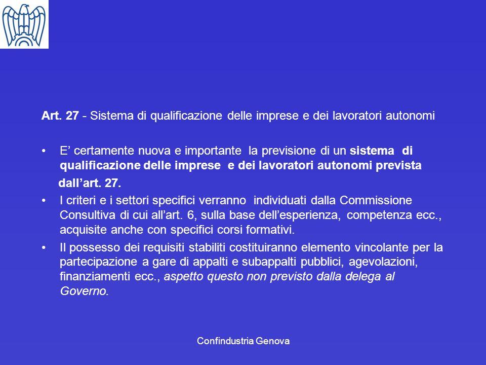 Confindustria Genova Art. 27 - Sistema di qualificazione delle imprese e dei lavoratori autonomi E certamente nuova e importante la previsione di un s
