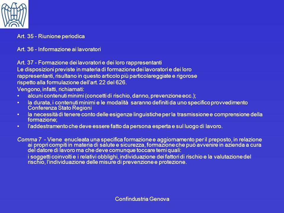 Confindustria Genova Art. 35 - Riunione periodica Art. 36 - Informazione ai lavoratori Art. 37 - Formazione dei lavoratori e dei loro rappresentanti L