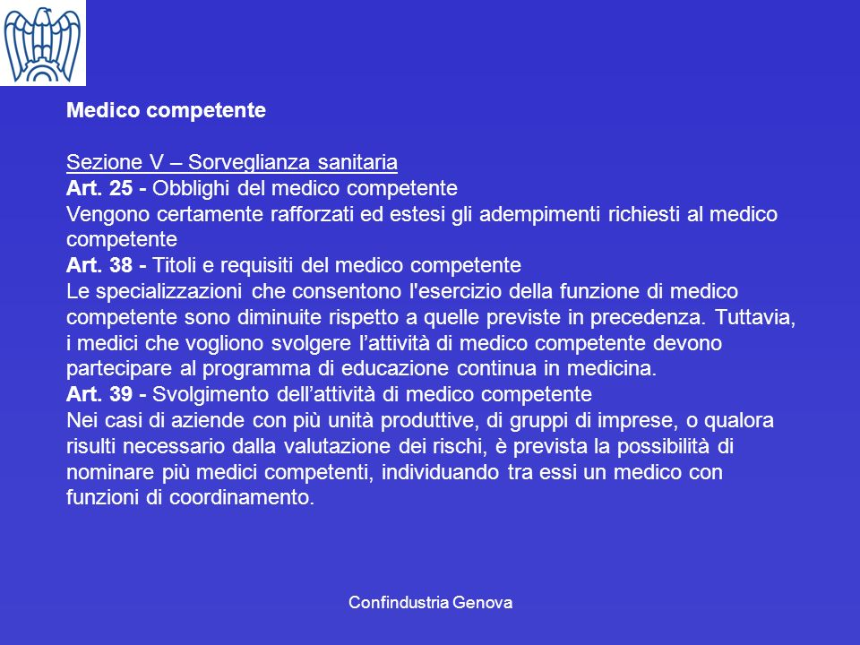 Confindustria Genova Medico competente Sezione V – Sorveglianza sanitaria Art. 25 - Obblighi del medico competente Vengono certamente rafforzati ed es