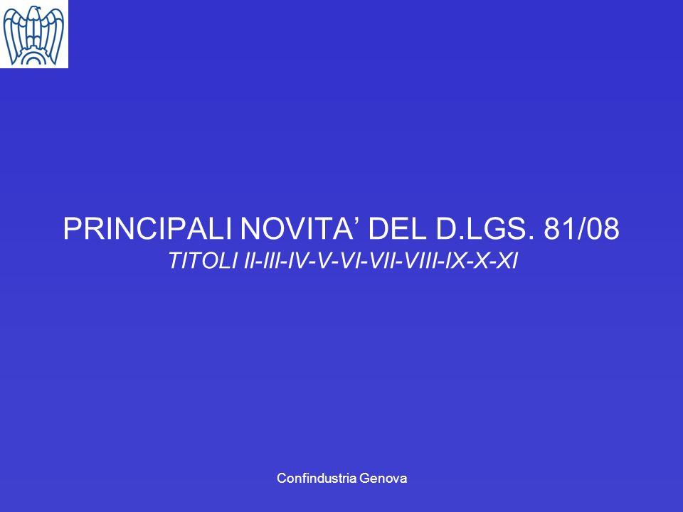 Confindustria Genova PRINCIPALI NOVITA DEL D.LGS. 81/08 TITOLI II-III-IV-V-VI-VII-VIII-IX-X-XI