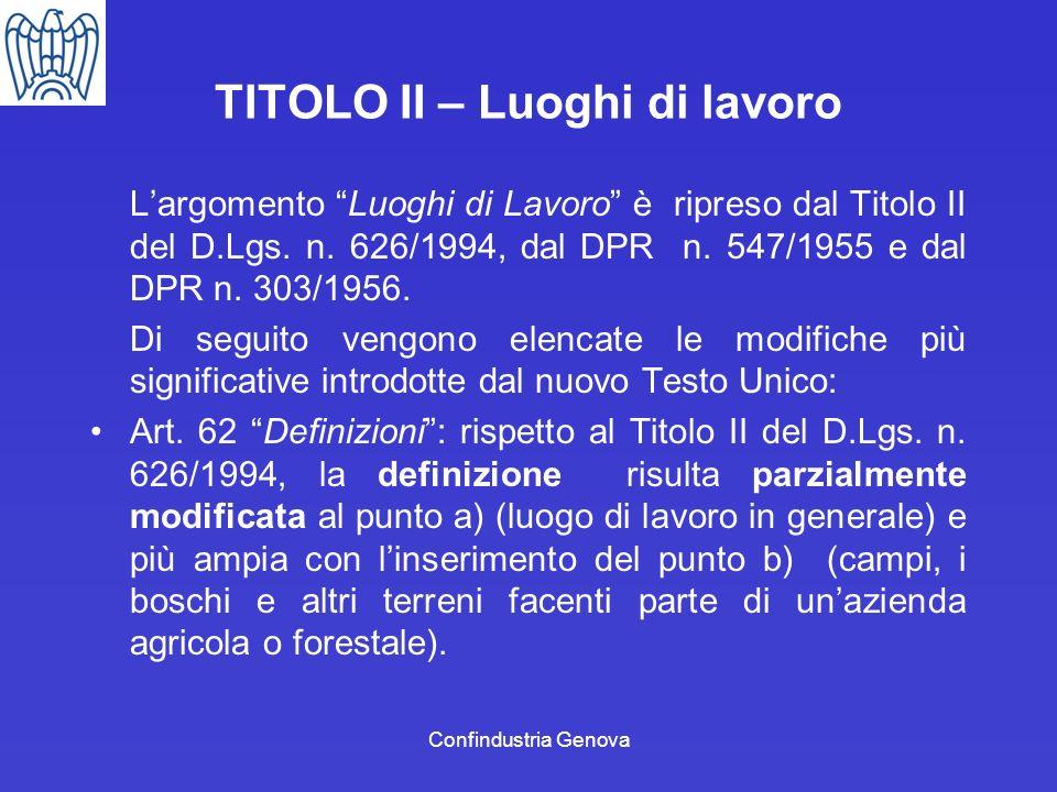 Confindustria Genova TITOLO II – Luoghi di lavoro Largomento Luoghi di Lavoro è ripreso dal Titolo II del D.Lgs. n. 626/1994, dal DPR n. 547/1955 e da