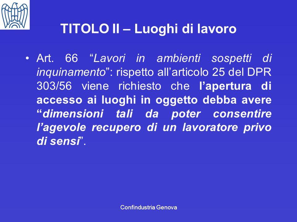 Confindustria Genova TITOLO II – Luoghi di lavoro Art. 66 Lavori in ambienti sospetti di inquinamento: rispetto allarticolo 25 del DPR 303/56 viene ri