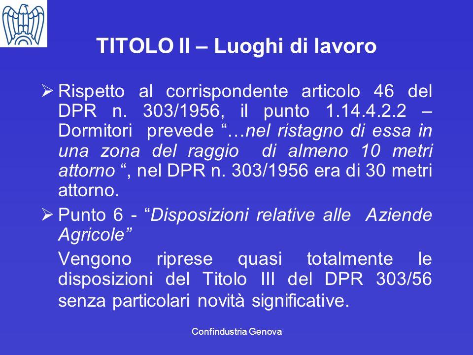 Confindustria Genova TITOLO II – Luoghi di lavoro Rispetto al corrispondente articolo 46 del DPR n. 303/1956, il punto 1.14.4.2.2 – Dormitori prevede