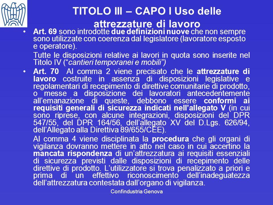 Confindustria Genova TITOLO III – CAPO I Uso delle attrezzature di lavoro Art. 69 sono introdotte due definizioni nuove che non sempre sono utilizzate