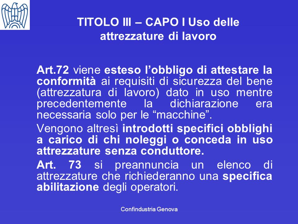Confindustria Genova TITOLO III – CAPO I Uso delle attrezzature di lavoro Art.72 viene esteso lobbligo di attestare la conformità ai requisiti di sicu