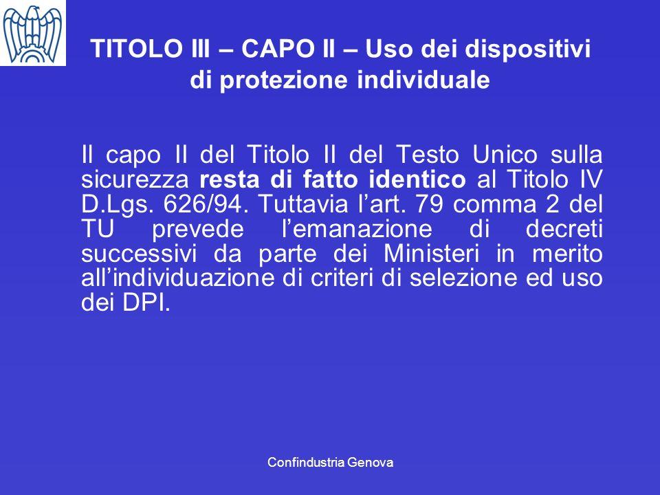 Confindustria Genova TITOLO III – CAPO II – Uso dei dispositivi di protezione individuale Il capo II del Titolo II del Testo Unico sulla sicurezza res