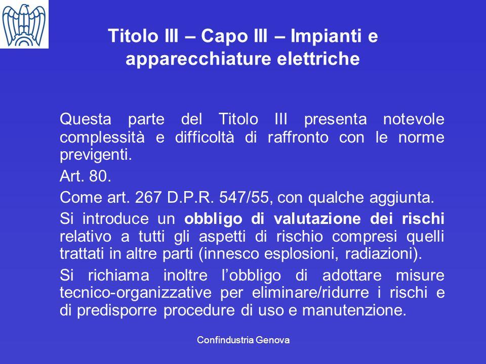 Confindustria Genova Titolo III – Capo III – Impianti e apparecchiature elettriche Questa parte del Titolo III presenta notevole complessità e diffico