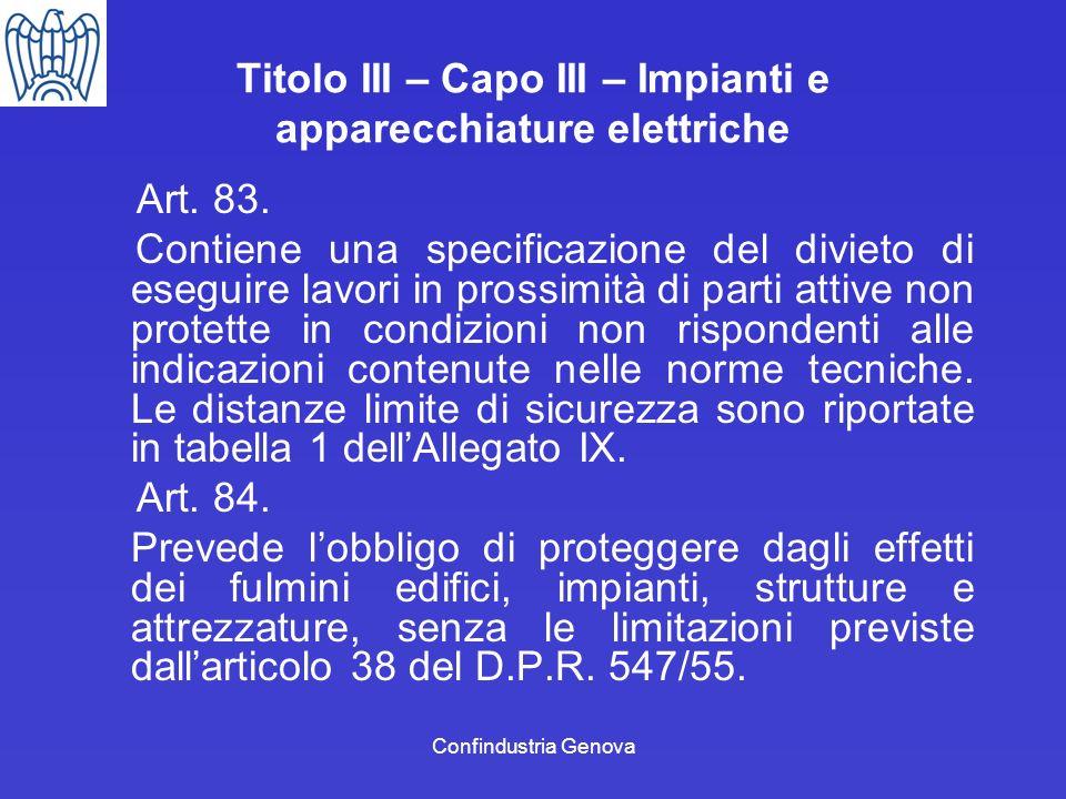 Confindustria Genova Titolo III – Capo III – Impianti e apparecchiature elettriche Art. 83. Contiene una specificazione del divieto di eseguire lavori