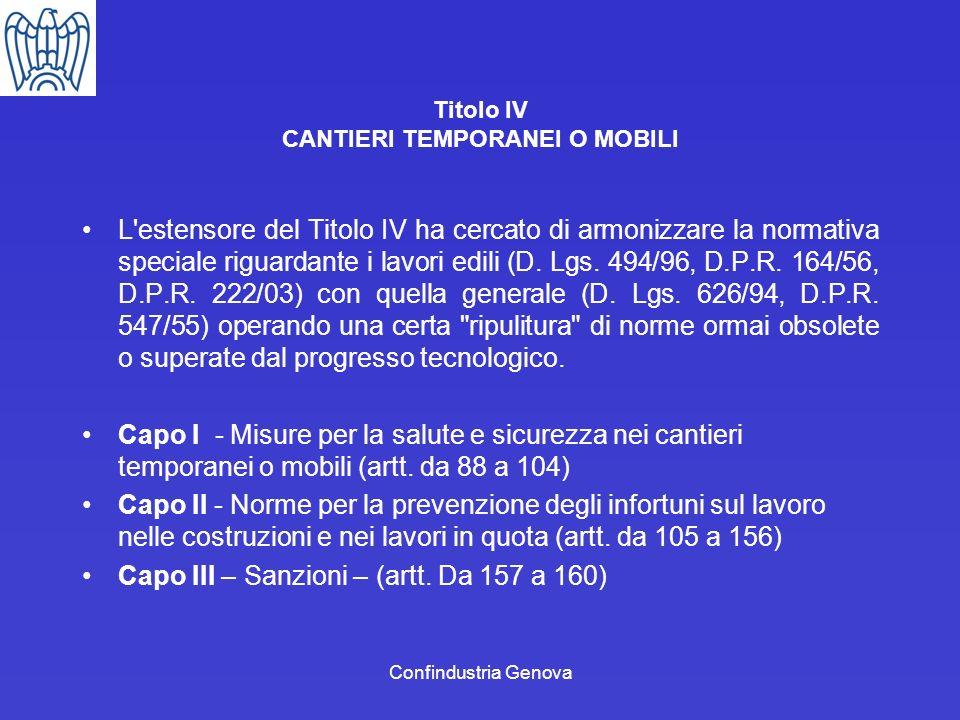 Confindustria Genova Titolo IV CANTIERI TEMPORANEI O MOBILI L'estensore del Titolo IV ha cercato di armonizzare la normativa speciale riguardante i la