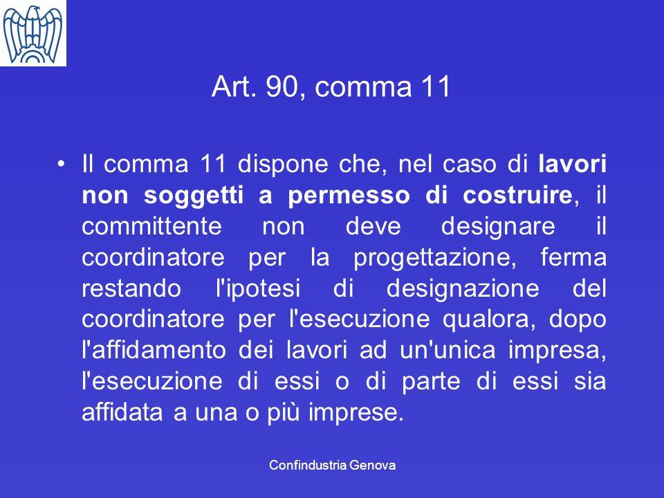 Confindustria Genova Art. 90, comma 11 Il comma 11 dispone che, nel caso di lavori non soggetti a permesso di costruire, il committente non deve desig