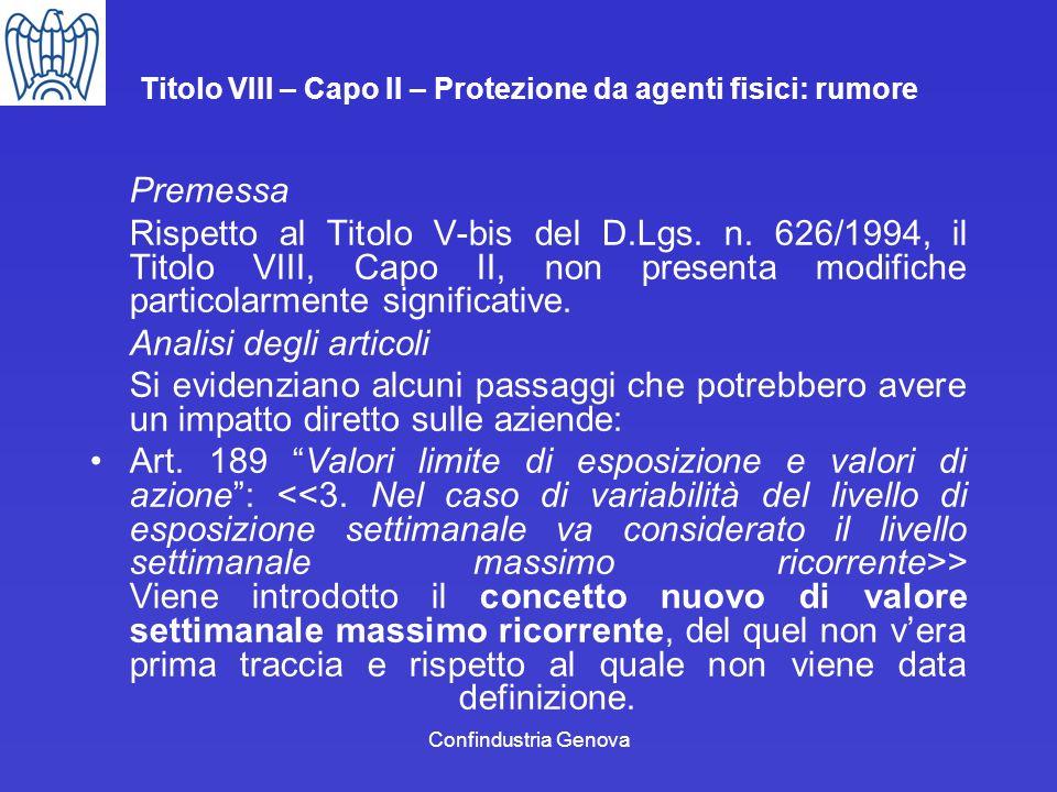 Confindustria Genova Titolo VIII – Capo II – Protezione da agenti fisici: rumore Premessa Rispetto al Titolo V-bis del D.Lgs. n. 626/1994, il Titolo V